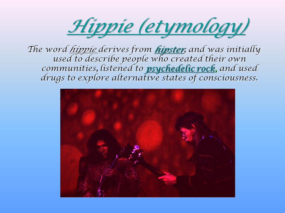 Hippie (etymology) Hippie (etymology) The word hippie derives from hipster, and was initially used to describe people who created their own communitie
