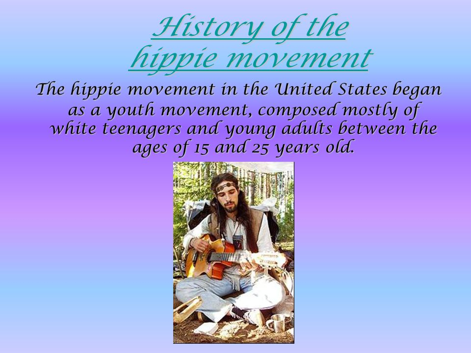 History of the hippie movement History of the hippie movement The hippie movement in the United States began as a youth movement, composed mostly of w