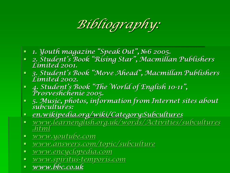 Bibliography: 1. Youth magazine Speak Out, 6 2005. 1. Youth magazine Speak Out, 6 2005. 2. Students Book Rising Star, Macmillan Publishers Limited 200
