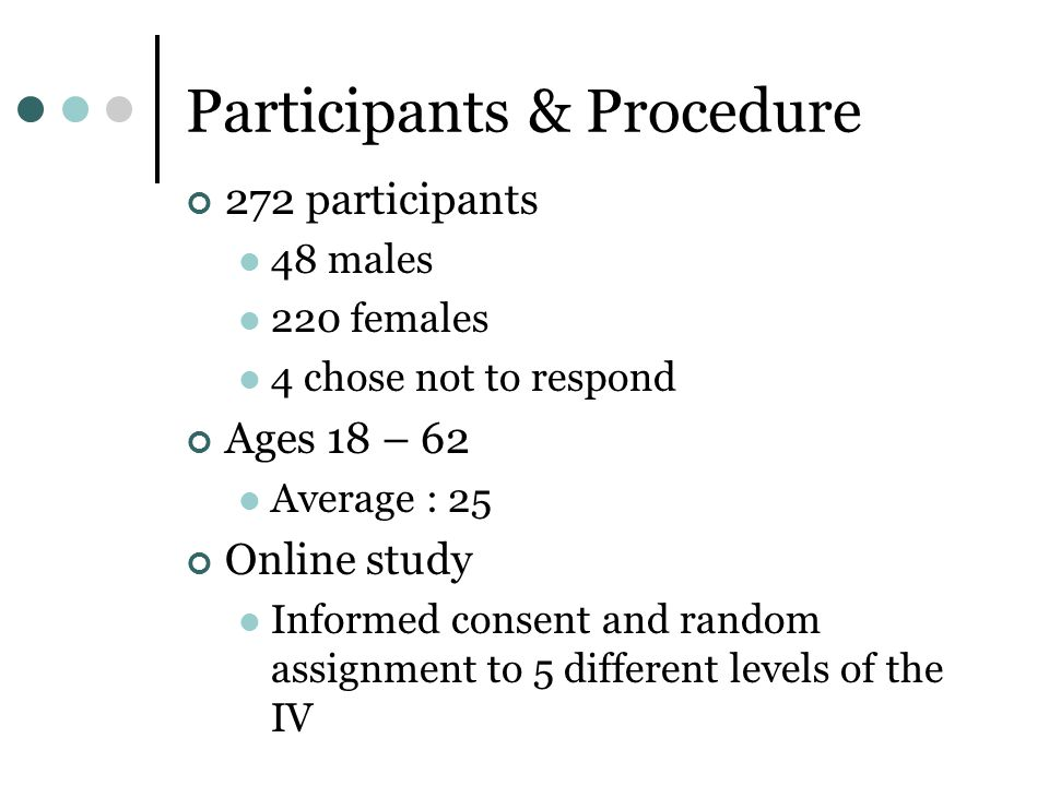 Participants & Procedure 272 participants 48 males 220 females 4 chose not to respond Ages 18 – 62 Average : 25 Online study Informed consent and rand