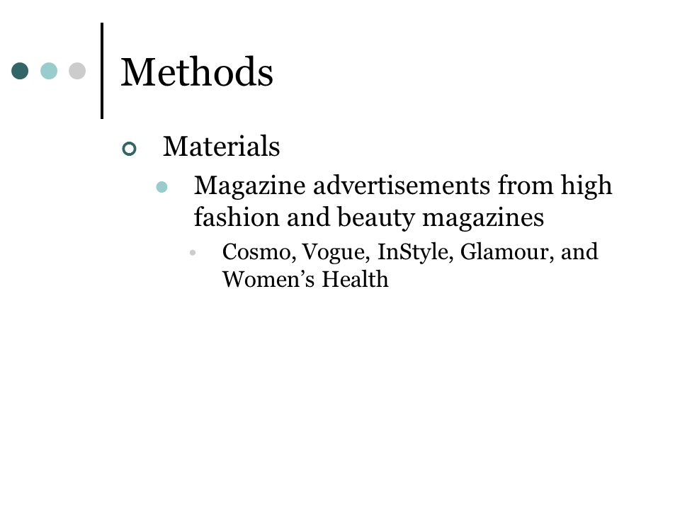 Methods Materials Magazine advertisements from high fashion and beauty magazines Cosmo, Vogue, InStyle, Glamour, and Womens Health