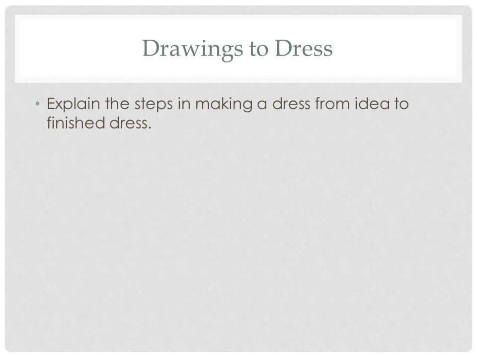 Explain the steps in making a dress from idea to finished dress.