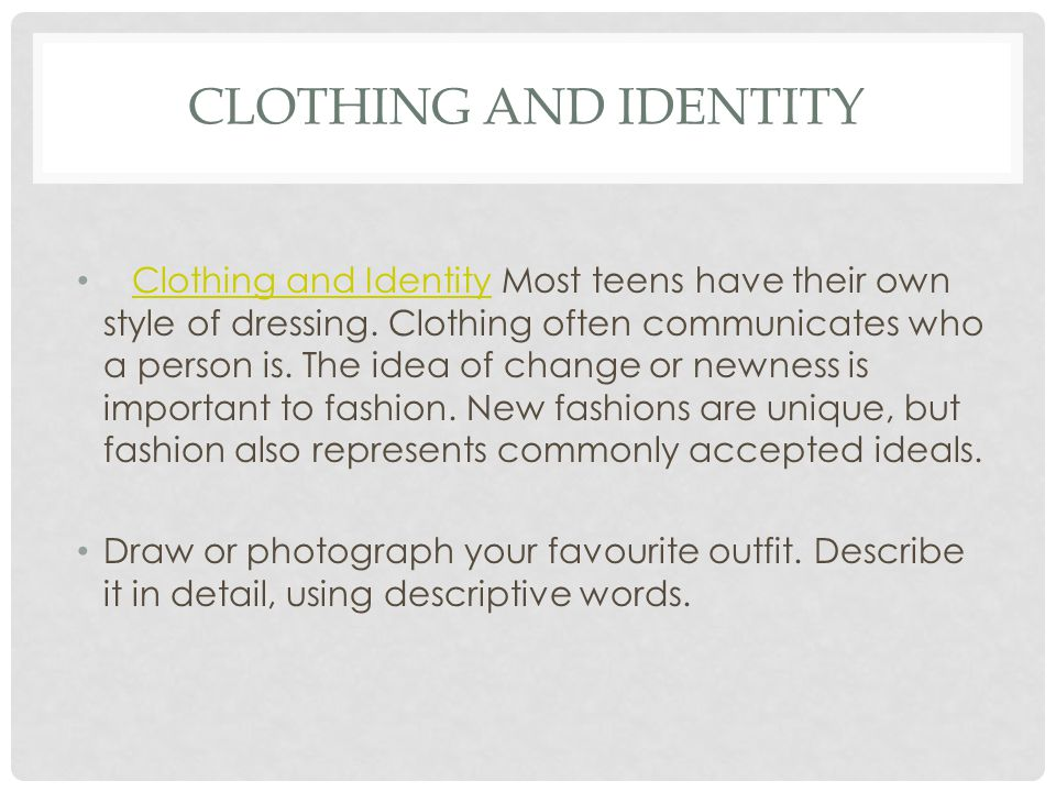 CLOTHING AND IDENTITY Clothing and Identity Most teens have their own style of dressing.