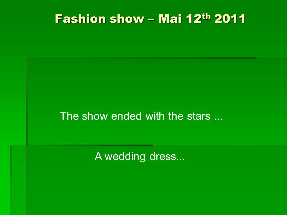 Fashion show – Mai 12 th 2011 The show ended with the stars... A wedding dress...