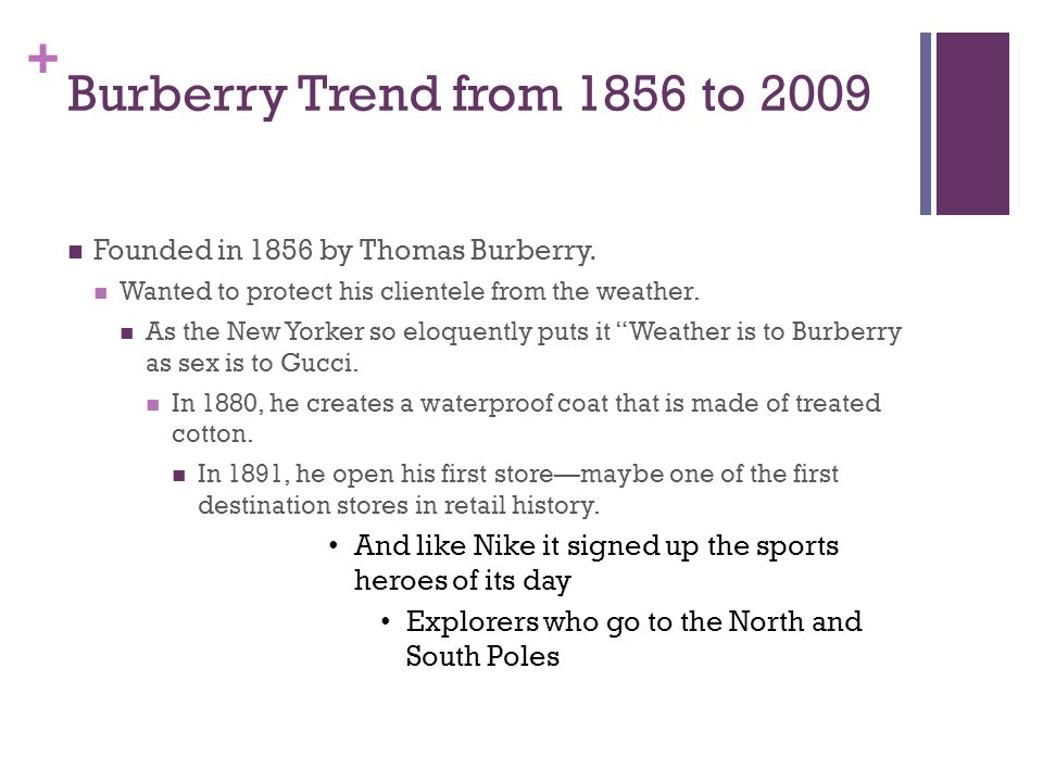 + Burberry Trend from 1856 to 2009 Founded in 1856 by Thomas Burberry.
