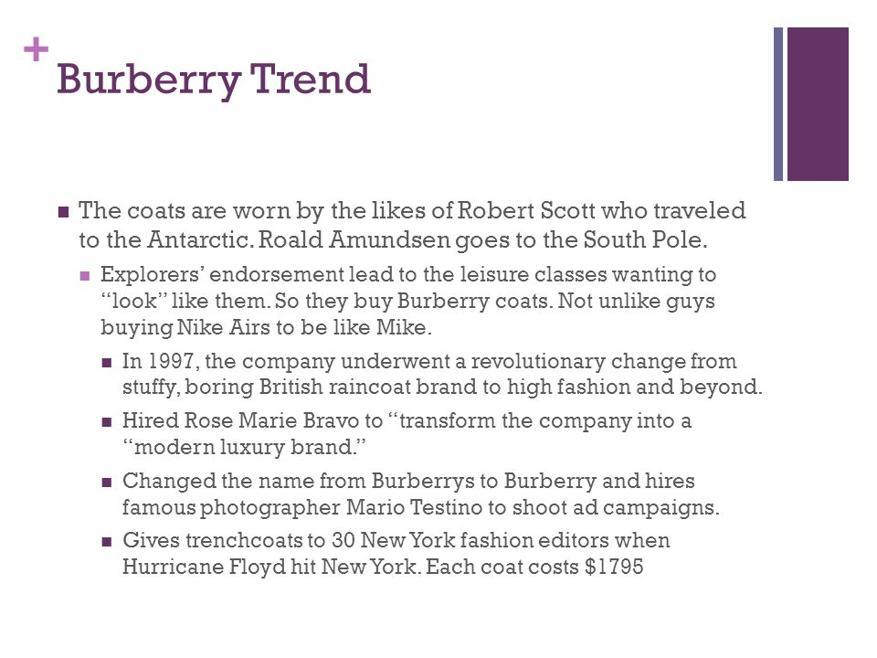 + Burberry Trend The coats are worn by the likes of Robert Scott who traveled to the Antarctic.