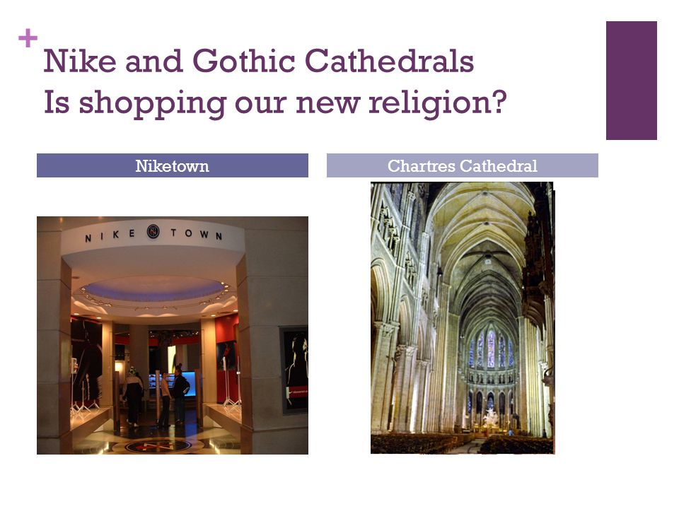+ Nike and Gothic Cathedrals Is shopping our new religion NiketownChartres Cathedral