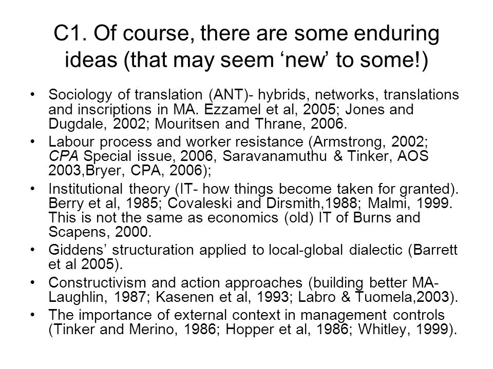 C1. Of course, there are some enduring ideas (that may seem new to some!) Sociology of translation (ANT)- hybrids, networks, translations and inscript