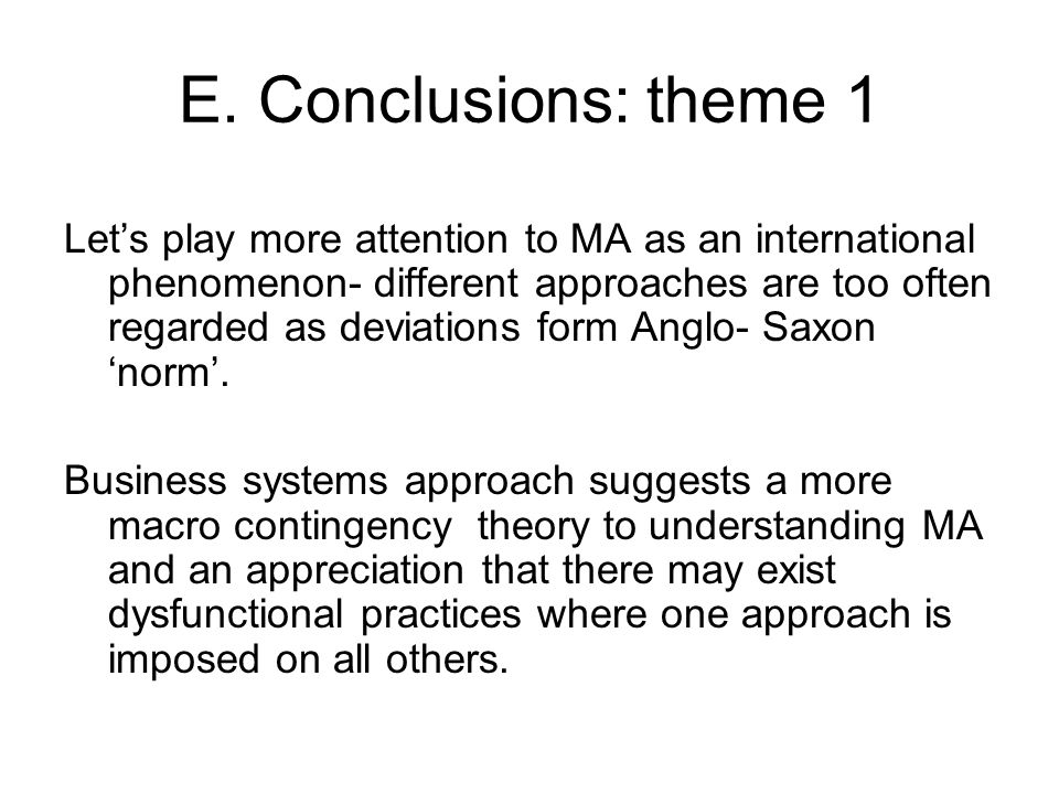 E. Conclusions: theme 1 Lets play more attention to MA as an international phenomenon- different approaches are too often regarded as deviations form