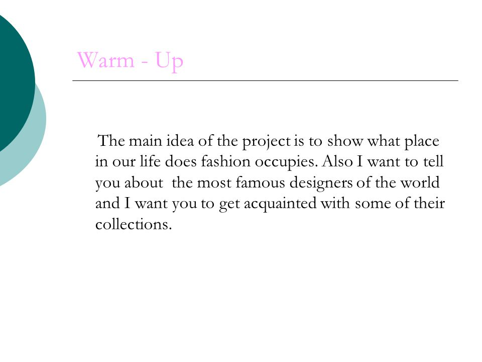 Warm - Up The main idea of the project is to show what place in our life does fashion occupies.