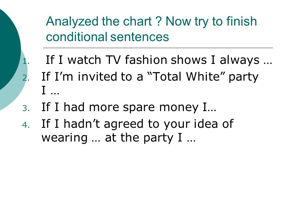 Analyzed the chart .Now try to finish conditional sentences 1.