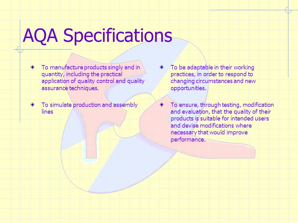 AQA Specifications To manufacture products singly and in quantity, including the practical application of quality control and quality assurance techniques.
