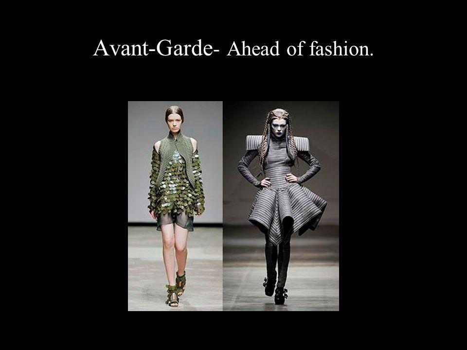 Avant-Garde - Ahead of fashion.