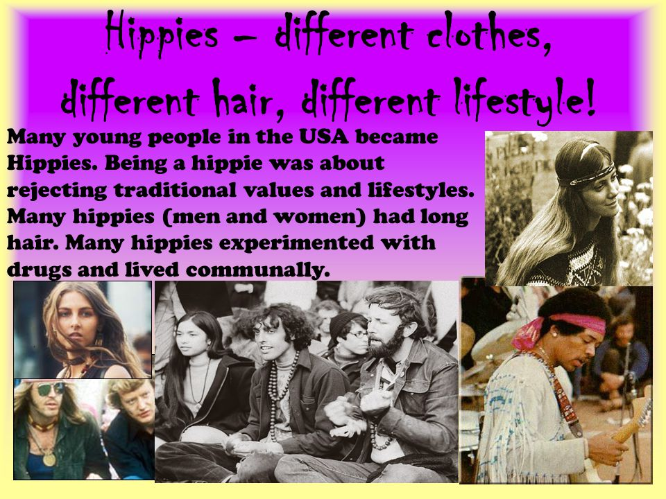Hippies – different clothes, different hair, different lifestyle.