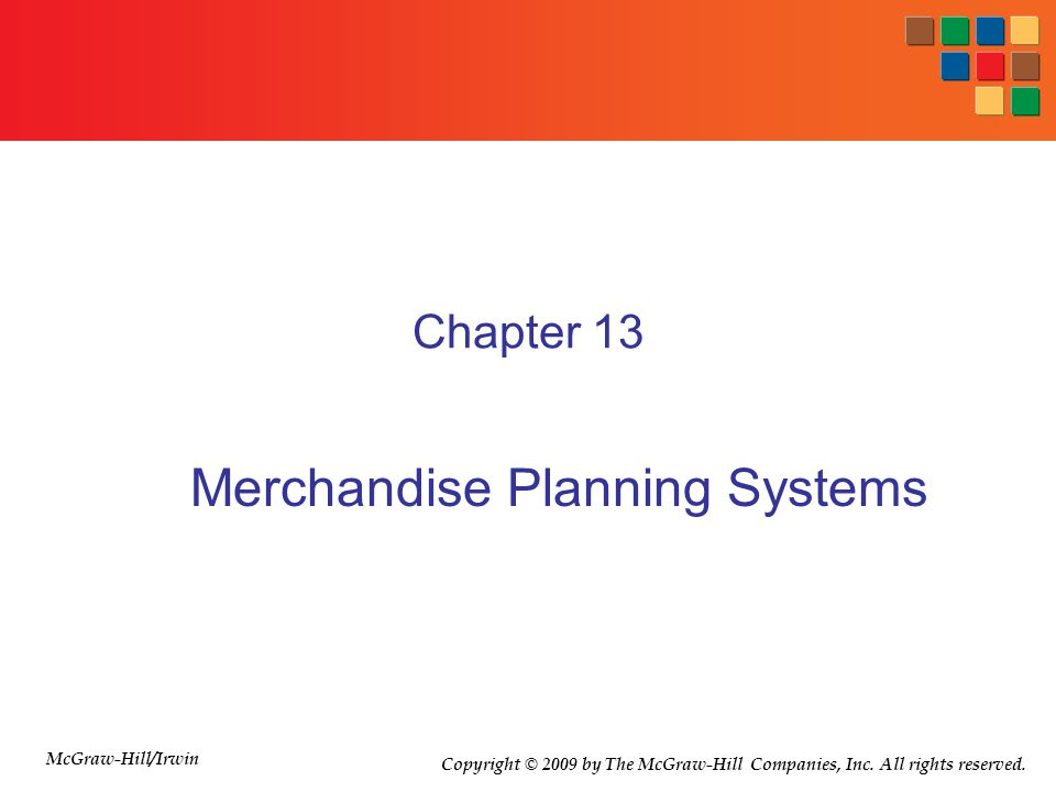 Chapter 13 Merchandise Planning Systems McGraw-Hill/Irwin Copyright © 2009 by The McGraw-Hill Companies, Inc. All rights reserved.