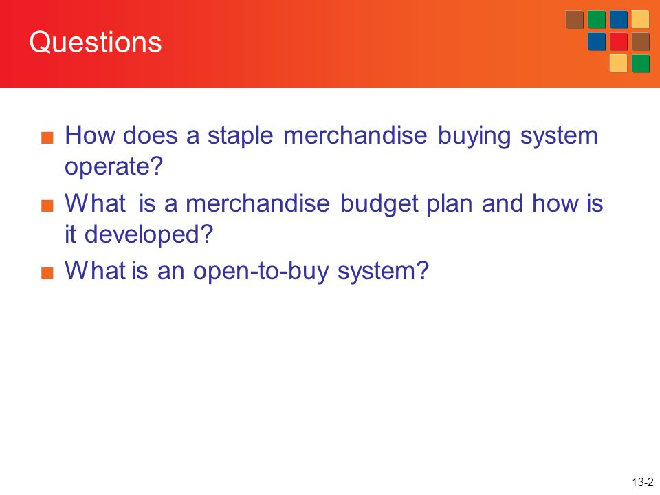 13-2 Questions How does a staple merchandise buying system operate? What is a merchandise budget plan and how is it developed? What is an open-to-buy