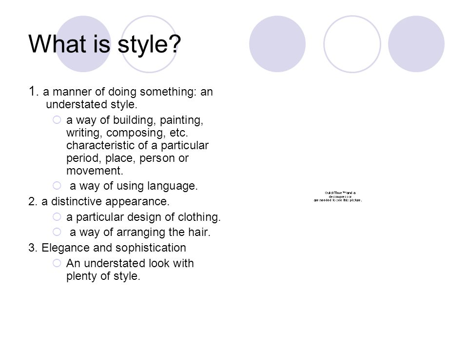 What is style? 1. a manner of doing something: an understated style. a way of building, painting, writing, composing, etc. characteristic of a particu
