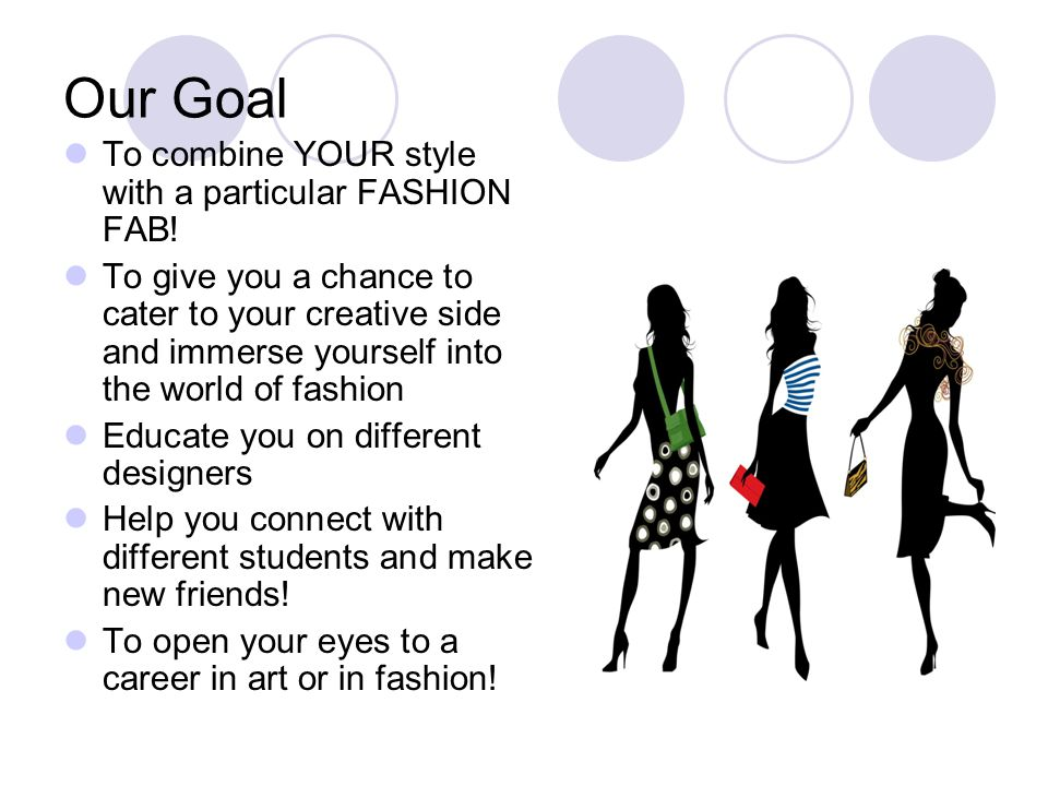 Our Goal To combine YOUR style with a particular FASHION FAB.