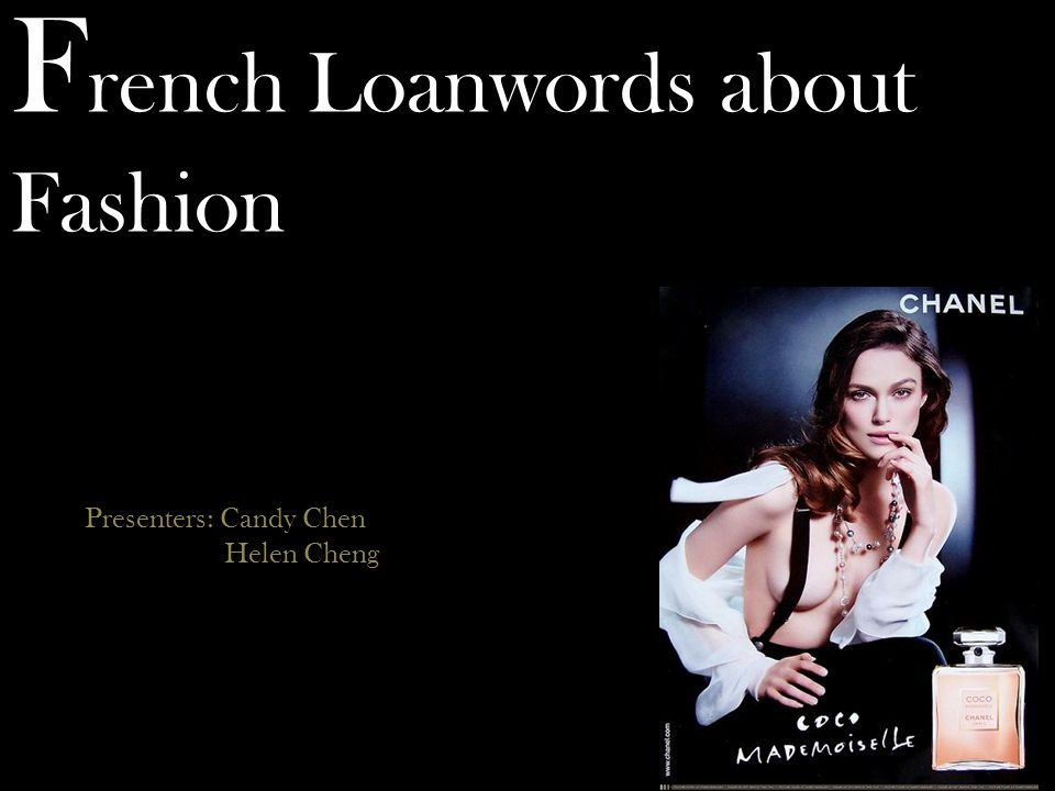 F rench Loanwords about Fashion Presenters: Candy Chen Helen Cheng