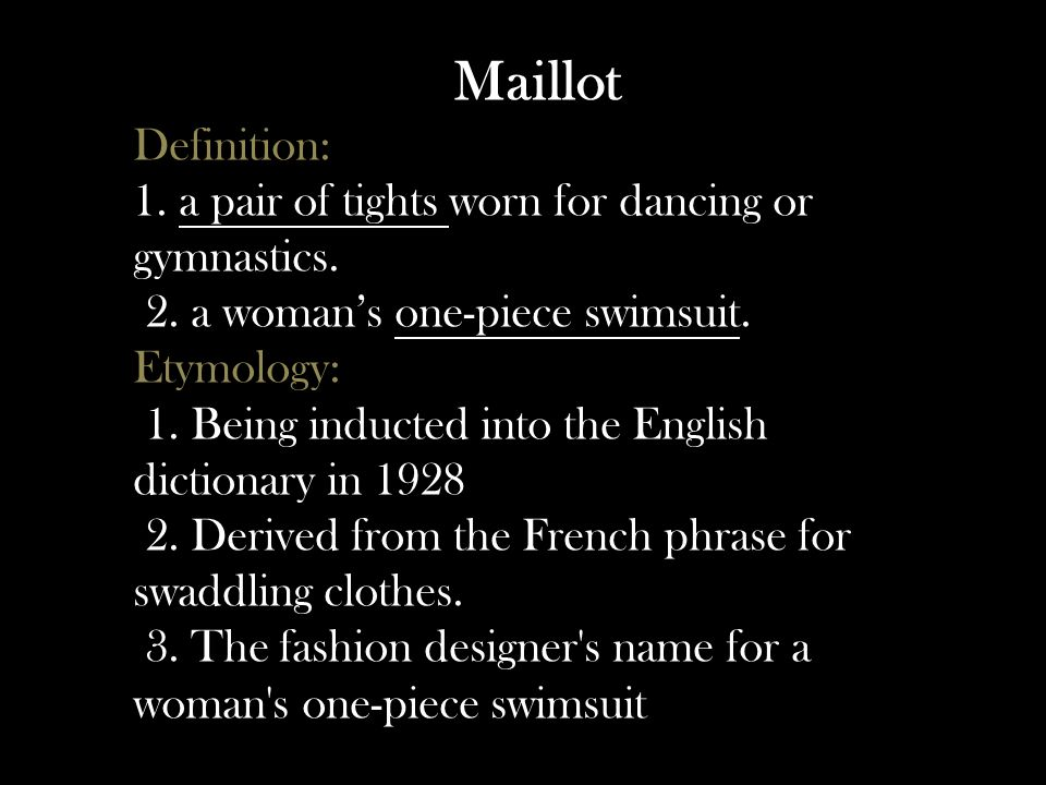 Maillot Definition: 1. a pair of tights worn for dancing or gymnastics.