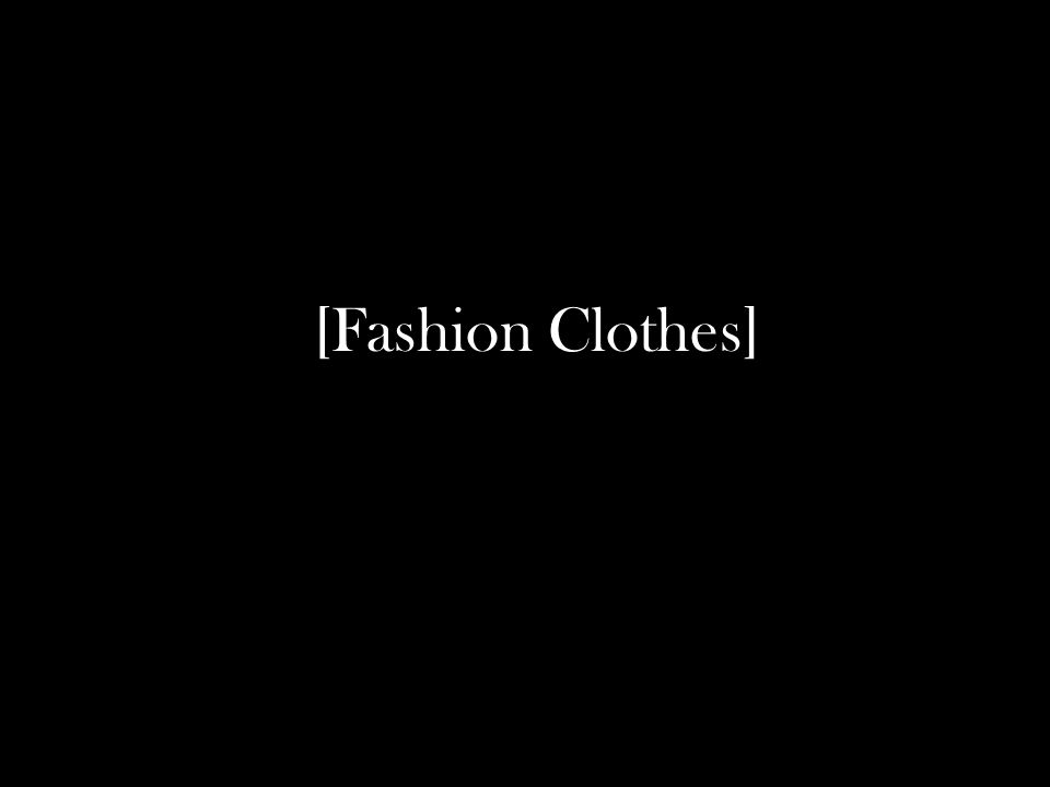 [Fashion Clothes]