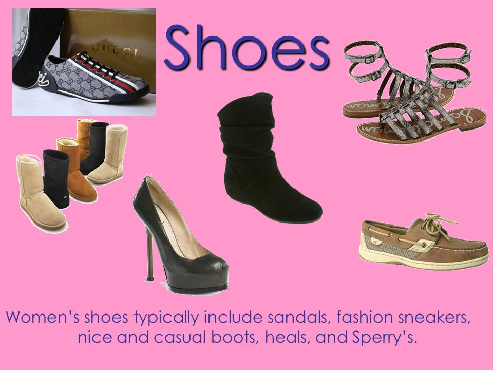 Shoes Womens shoes typically include sandals, fashion sneakers, nice and casual boots, heals, and Sperrys.