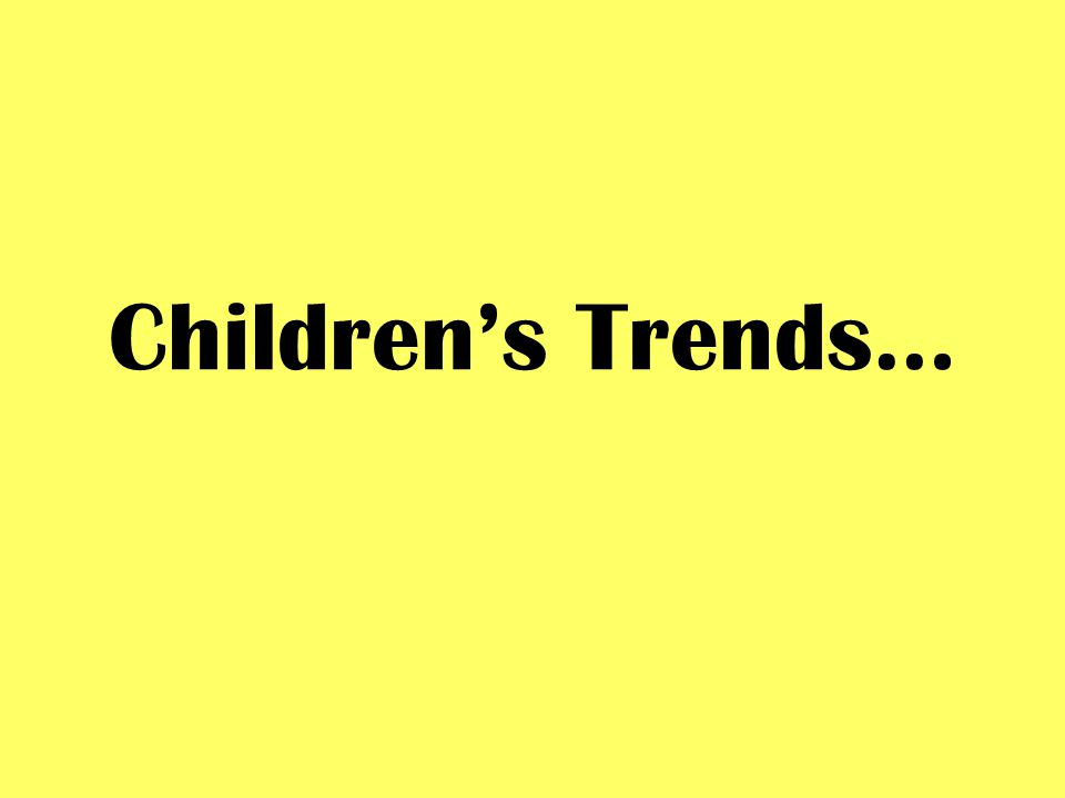 Childrens Trends…