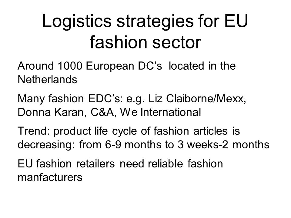 Logistics strategies for EU fashion sector Around 1000 European DCs located in the Netherlands Many fashion EDCs: e.g.