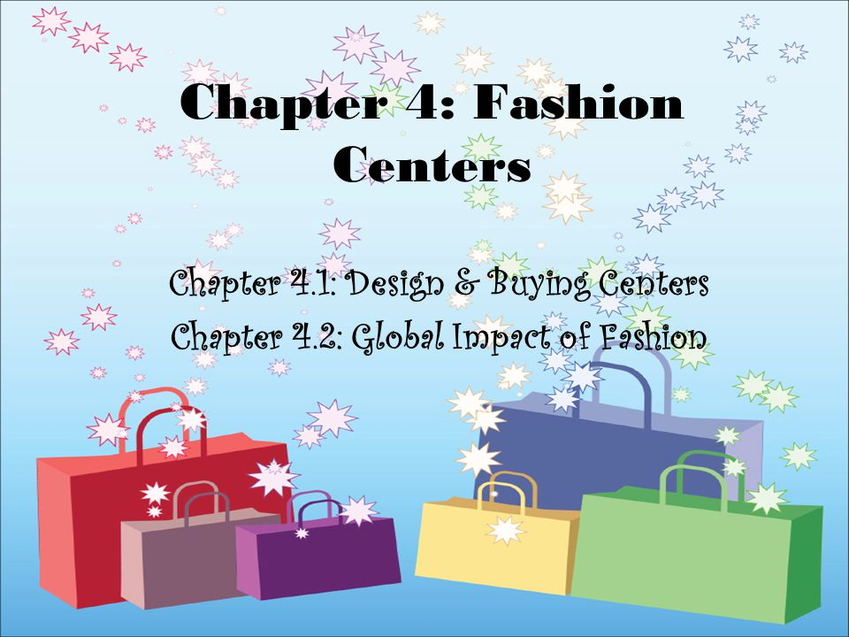 Chapter 4: Fashion Centers Chapter 4.1: Design & Buying Centers Chapter 4.2: Global Impact of Fashion