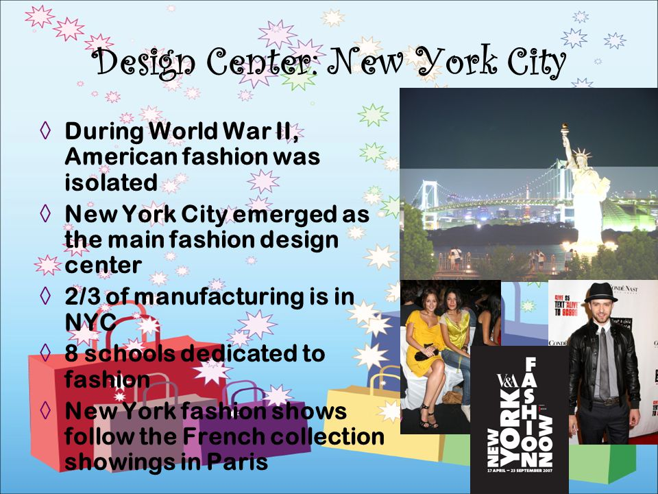 During World War II, American fashion was isolated New York City emerged as the main fashion design center 2/3 of manufacturing is in NYC 8 schools de