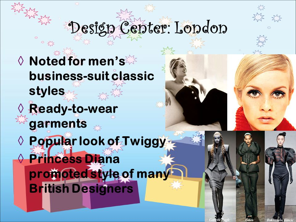 Noted for mens business-suit classic styles Ready-to-wear garments Popular look of Twiggy Princess Diana promoted style of many British Designers Desi