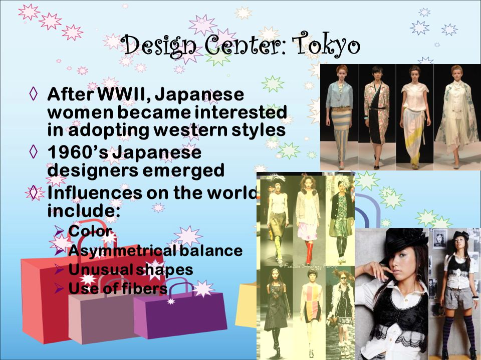After WWII, Japanese women became interested in adopting western styles 1960s Japanese designers emerged Influences on the world include: Color Asymme