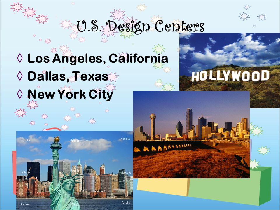Los Angeles, California Dallas, Texas New York City U.S. Design Centers
