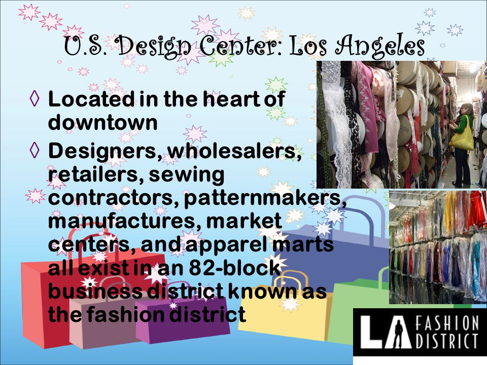 Located in the heart of downtown Designers, wholesalers, retailers, sewing contractors, patternmakers, manufactures, market centers, and apparel marts