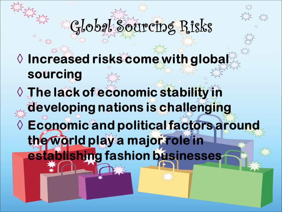 Increased risks come with global sourcing The lack of economic stability in developing nations is challenging Economic and political factors around th