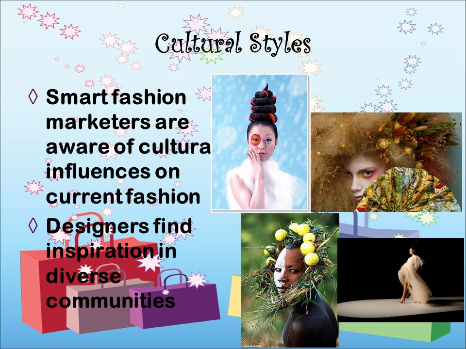 Smart fashion marketers are aware of cultural influences on current fashion Designers find inspiration in diverse communities Cultural Styles