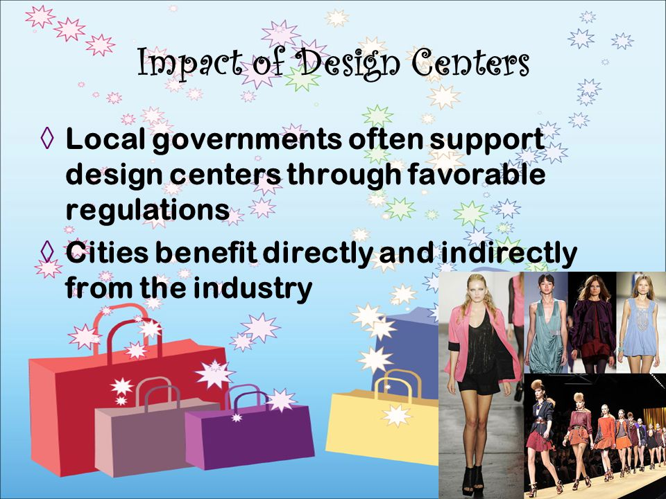 Local governments often support design centers through favorable regulations Cities benefit directly and indirectly from the industry Impact of Design