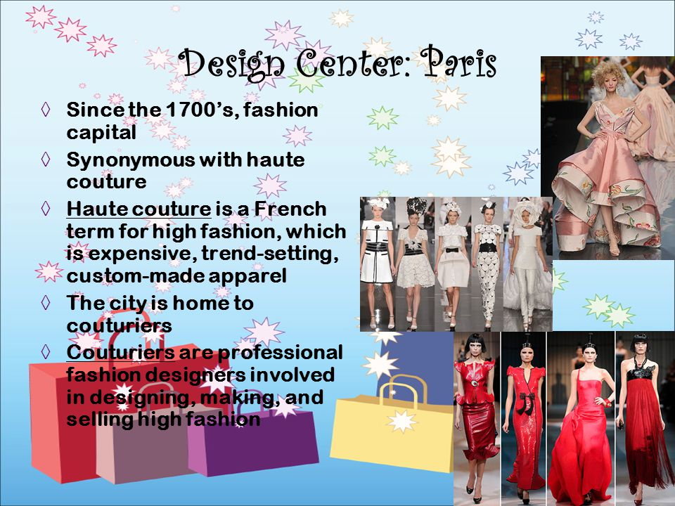 Since the 1700s, fashion capital Synonymous with haute couture Haute couture is a French term for high fashion, which is expensive, trend-setting, cus