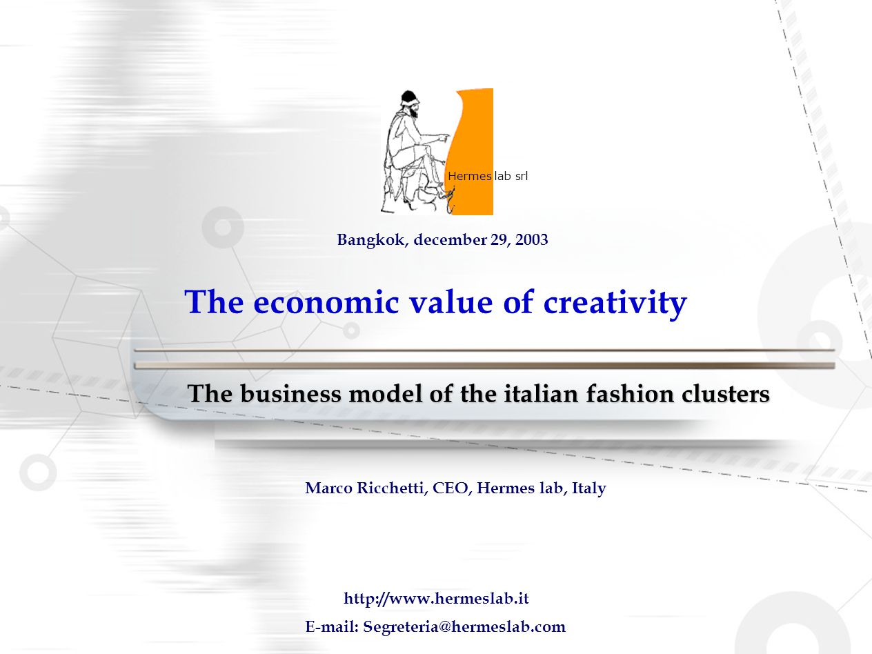 The economic value of creativity The business model of the italian fashion clusters Hermes lab srl http://www.hermeslab.it E-mail: Segreteria@hermesla