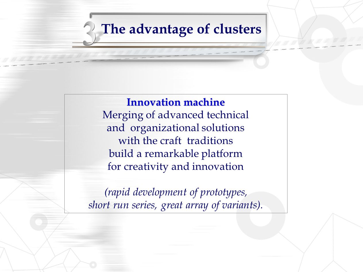 The advantage of clusters Innovation machine Merging of advanced technical and organizational solutions with the craft traditions build a remarkable p