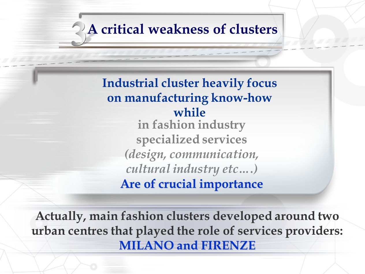 A critical weakness of clusters Industrial cluster heavily focus on manufacturing know-how while in fashion industry specialized services (design, com