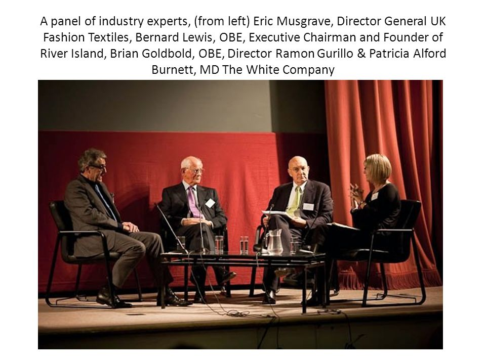 A panel of industry experts, (from left) Eric Musgrave, Director General UK Fashion Textiles, Bernard Lewis, OBE, Executive Chairman and Founder of Ri