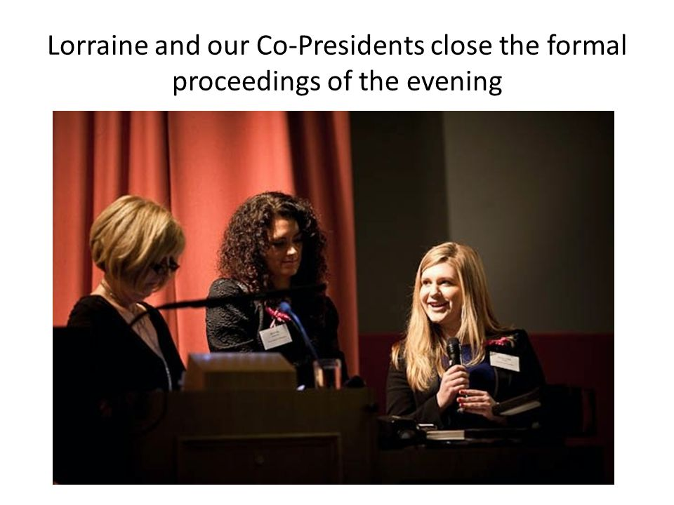 Lorraine and our Co-Presidents close the formal proceedings of the evening