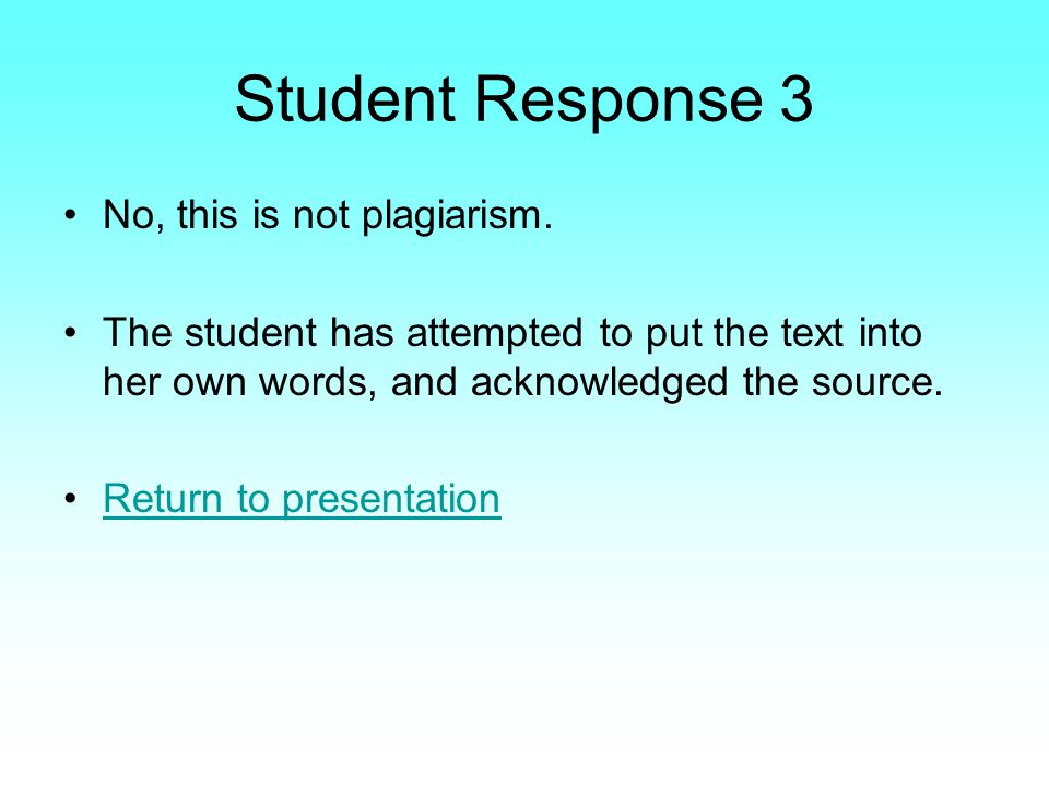 Student Response 3 No, this is not plagiarism.