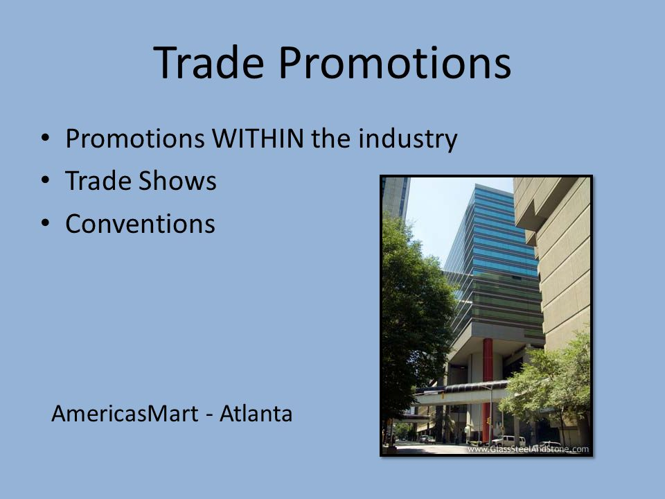 Consumer Promotions Manufacturers – Promote collections and/or lines – Fashion Shows – Designer appearances – Trunk Shows Retailers – Generate traffic – Contests – Sales – Premiums – Free samples – Free services – Coupons – E-mail offers Targeted to final user
