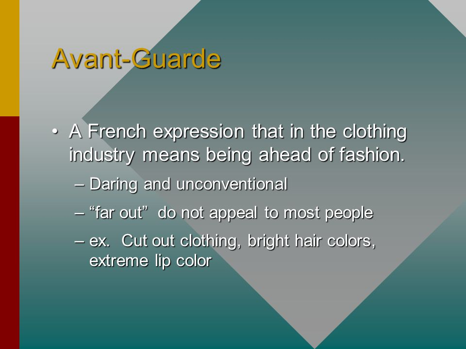 Avant-Guarde A French expression that in the clothing industry means being ahead of fashion.A French expression that in the clothing industry means being ahead of fashion.