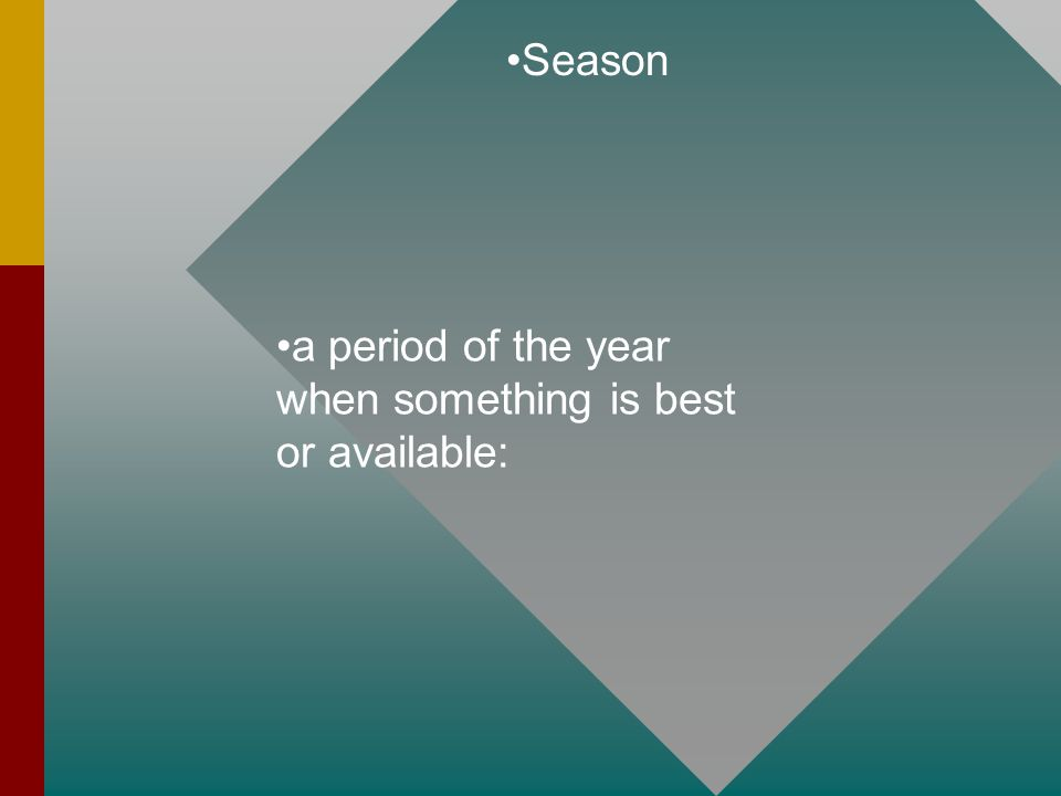 Season a period of the year when something is best or available: