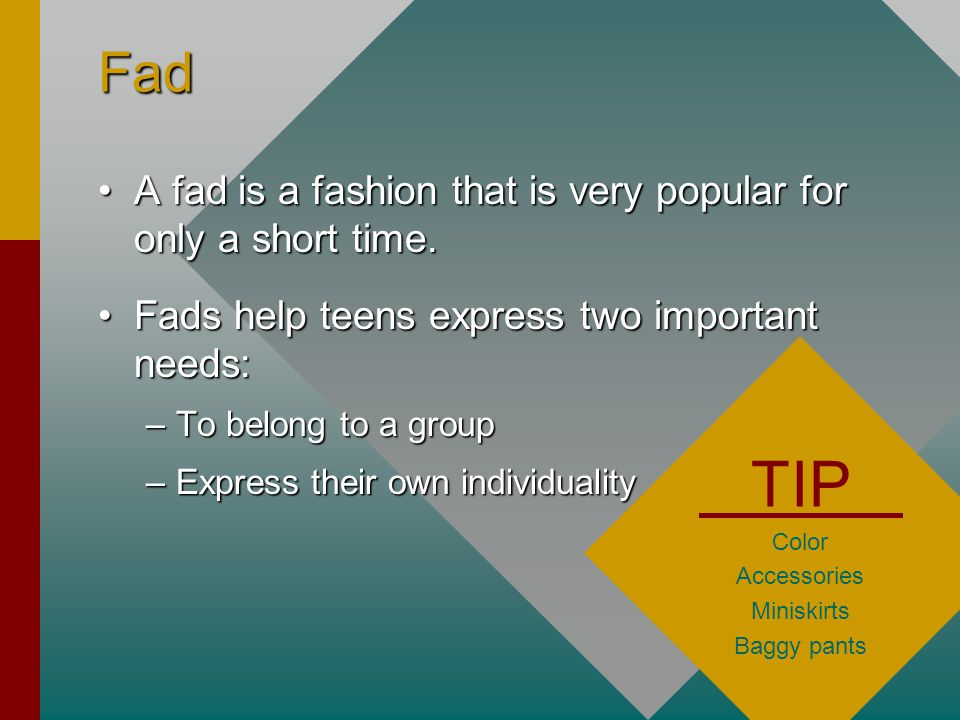 Fad A fad is a fashion that is very popular for only a short time.A fad is a fashion that is very popular for only a short time. Fads help teens expre