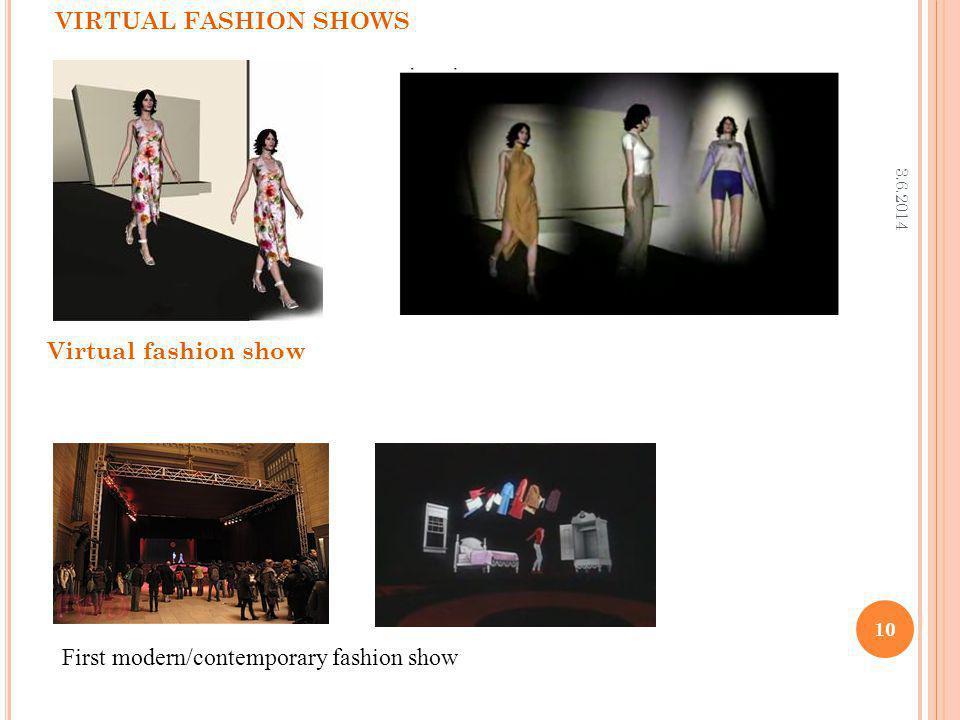 3.6.2014 10 VIRTUAL FASHION SHOWS First modern/contemporary fashion show Virtual fashion show
