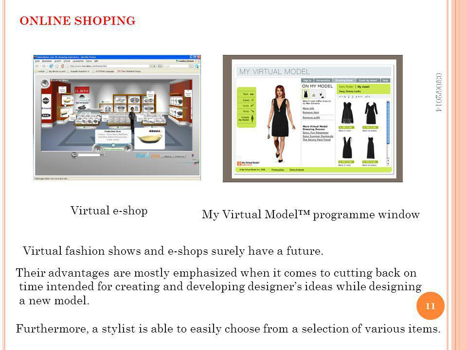 03/06/2014 11 ONLINE SHOPING My Virtual Model programme window Virtual fashion shows and e-shops surely have a future. Their advantages are mostly emp